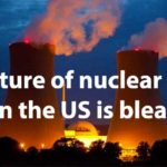 The future of nuclear power in the US is bleak