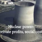 https://mronline.org/2018/07/04/nuclear-power-private-profits-social-costs/