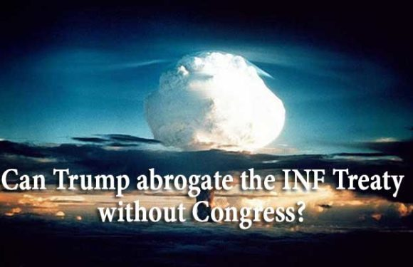 Can Trump abrogate the INF Treaty without Congress?