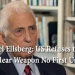 Daniel Ellsberg: US Refuses to Adopt a Nuclear Weapon No First Use Pledge