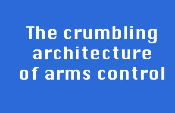 The crumbling architecture of arms control