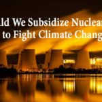 Should We Subsidize Nuclear Power to Fight Climate Change? - photo credit: Getty Images