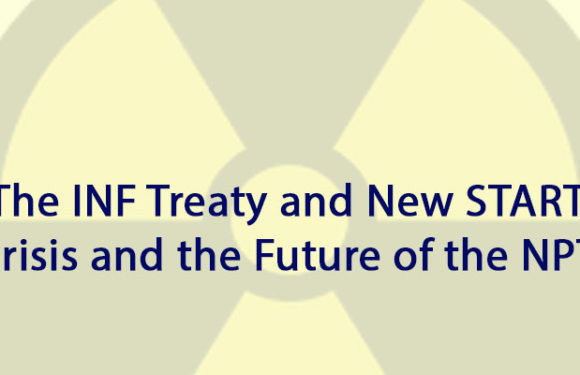 The INF Treaty and New START Crisis and the Future of the NPT