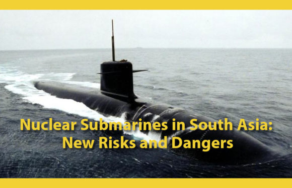 Nuclear Submarines in South Asia: New Risks and Dangers