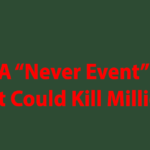 "A ""Never Event"" That Could Kill Millions"