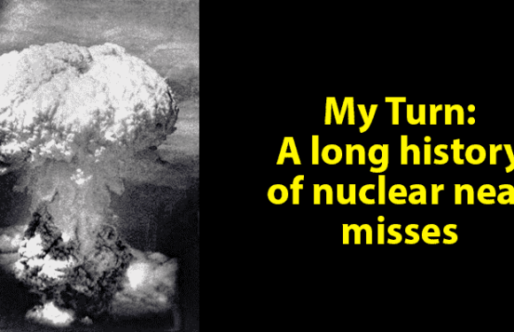 My Turn: A long history of nuclear near misses