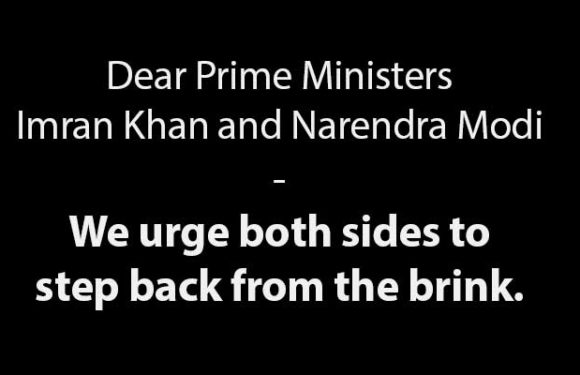 Dear Prime Ministers Imran Khan and Narendra Modi – We urge both sides to  step back from the brink